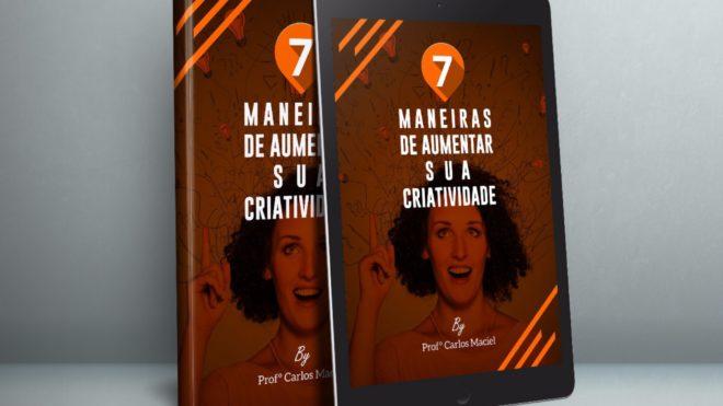7 Maneiras de Aumentar a sua Criatividade